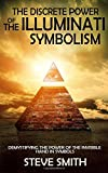 The Discrete Power of The Illuminati Symbolism: Demystifying The Power of The Invisible Hand in Symbols by Steve Smith (2015-11-07)