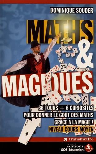 Maths & Magiques : 66 tours + 6 curiosités pour donner le goût des maths grâce à la magie ! Niveau cours moyen