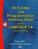 Se former à la programmation orientée objet avec le langage C#6 : Avec visual studio community 2015