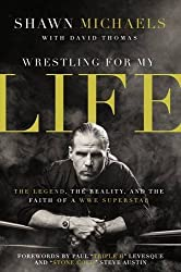 Wrestling for My Life: The Legend, the Reality, and the Faith of a WWE Superstar by Shawn Michaels (2016-03-22)