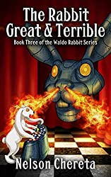The Rabbit Great And Terrible: Book Three of the Waldo Rabbit Series