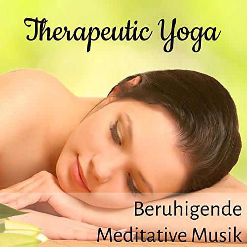 Therapeutic Yoga - Beruhigende Meditative Musik für Autogenes Training Übungen Gesund Leben mit Natur Instrumental Geräusche - Naturen Leben Gesund