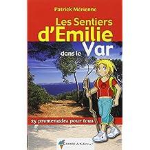 Les sentiers d'Emilie dans le Var : 25 promenades pour tous