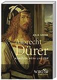 Albrecht Dürer: Künstler, Werk und Zeit - Anja Grebe