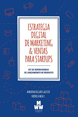 Estrategia Digital de Marketing & Ventas para Startups: Kit de Supervivencia de Lanzamiento de Producto por Veronica Meza Tamayo