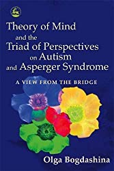 Theory of Mind and the Triad of Perspectives on Autism and Asperger Syndrome: A View from the Bridge by Olga Bogdashina(2005-10-15)
