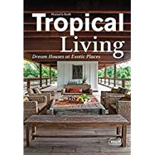 Tropical Living: Dream Houses at Exotic Places (Dreaming of)