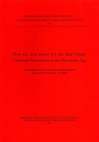 How do you know it's the real thing? Authentic documents in the electronic age. Proceedings of the International symposium (Vancouver, 2000). Ediz. ... (Quaderni della Rassegna arch. di Stato)