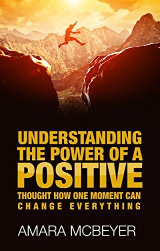 Understanding the Power of a Positive Thought How One Moment Can Change Everything