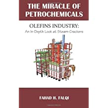 Miracle of Petrochemicals: Olefins Industry: An In-Depth Look at Steam-Crackers by Fahad H. Falqi (2009-08-15)