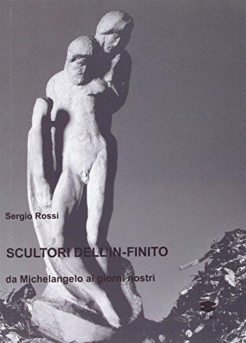 Scultori e pittori dell'in-finito. Da Michelangelo ai giorni nostri (Saggi) por Sergio Rossi