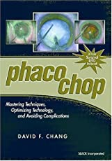 Phaco Chop: Mastering Techniques, Optimizing Technology, and Avoiding Complications