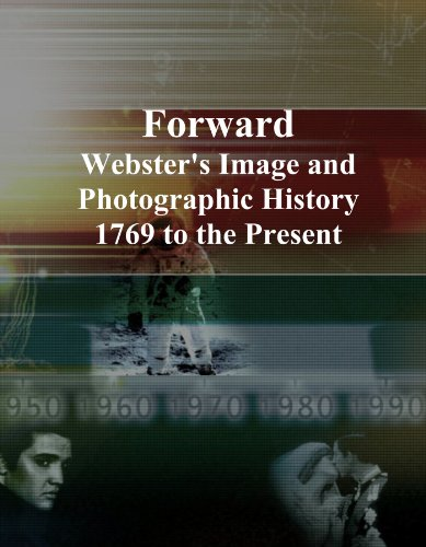 Forward: Webster's Image and Photographic History, 1769 to the Present