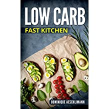 Low Carb - Fast Kitchen (English Edition)