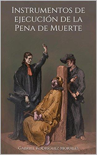 Instrumentos de ejecución de la Pena de Muerte por Gabriel Rodríguez Morales