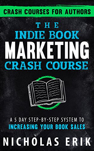 The Indie Book Marketing Crash Course: A 5 Day Step-by-Step System to Increasing Your Book Sales (Crash Courses for Authors 1) thumbnail