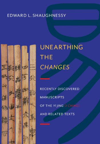 Unearthing the Changes: Recently Discovered Manuscripts of the  Yi Jing ( I Ching) and Related Texts (Translations from the Asian Classics)