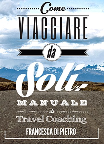 Come Viaggiare Da Soli: Manuale di Travel Coaching Come Viaggiare Da Soli: Manuale di Travel Coaching 51dcNpaINcL