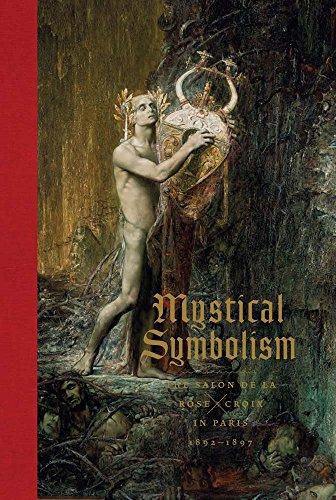 Mystical Symbolism: The Salon de la Rose+Croix in Paris, 1892–1897 par Vivien Greene