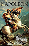 Napoleon: A Life From Beginning To End (One Hour History Military Generals Book 1) (English Edition)