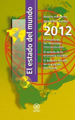 El Estado del Mundo 2012: Anuario económico geopolítico mundial