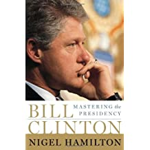 Bill Clinton: Mastering the Presidency by Hamilton, Nigel (2007) Hardcover