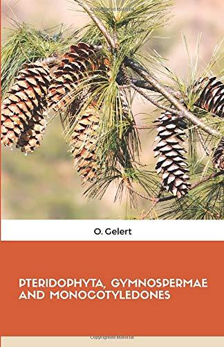 PTERIDOPHYTA, GYMNOSPERMAE AND MONOCOTYLEDONES
