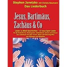 Jesus, Bartimäus, Zachäus & Co - Lieder zu Bibel-Geschichten: Das Liederbuch mit allen Texten, Noten und Gitarrengriffen zum Mitsingen und Mitspielen