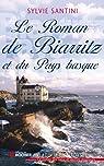 Le Roman de Biarritz et du Pays basque par Santini
