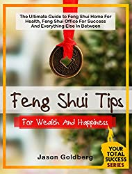 Feng Shui Tips For Wealth And Happiness: The Ultimate Guide to Feng Shui Home For Health, Feng Shui Office For Success And Everything Else In Between (Your ... Success Series Book 13) (English Edition)