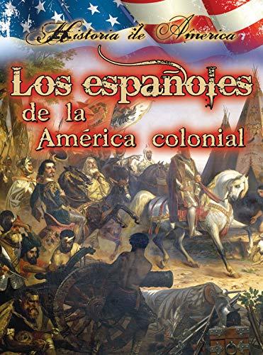 Los españoles de la América colonial / The Spanish Colonial America (Historia De Estados Unidos) por Linda Thompson