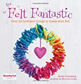 By Sarah Tremelling - Felt Fantastic: Over 25 brilliant things to make with wool felt