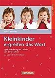 Kleinkinder ergreifen das Wort: Sprachförderung mit Kindern von 0 bis 4 Jahren. Buch