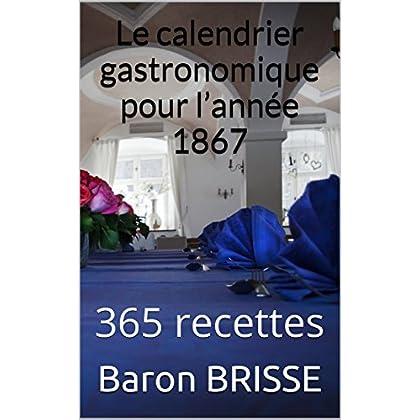 Le calendrier gastronomique pour l année 1867: 365 recettes