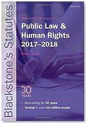 Blackstone\'s Statutes on Public Law & Human Rights 2017-2018 (Blackstone\'s Statute Series)