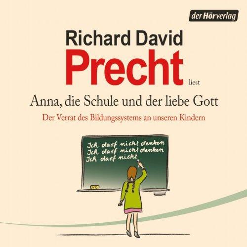 Buchseite und Rezensionen zu 'Anna, die Schule und der liebe Gott: Der Verrat des Bildungssystems an unseren Kindern' von Richard David Precht