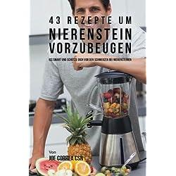 43 Rezepte um Nierenstein vorzubeugen: Iss smart und schütze dich vor den Schmerzen bei Nierensteinen