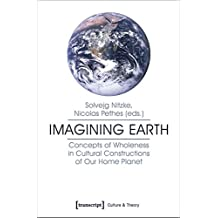Imagining Earth: Concepts of Wholeness in Cultural Constructions of Our Home Planet
