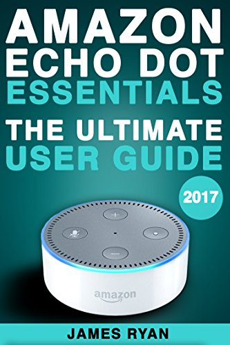 amazon-echo-dot-essentials-the-ultimate-user-guide-manual-to-alexa-2017
