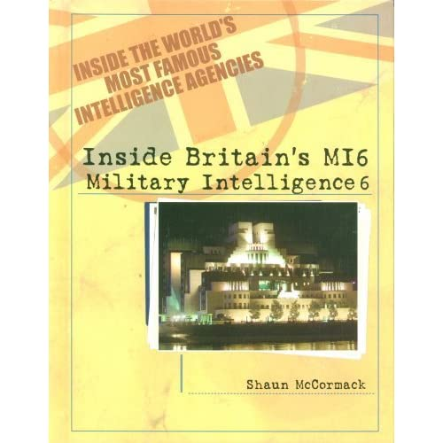 Britain's MI6: Military Intelligence 6 (Inside the World's Most Famous Intelligence Agencies) by Shaun McCormack (2003-02-06)
