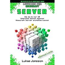Inoffizieller Leitfaden für Minecraft Server: Wie du in nur 10 Schritten deinen eigenen Minecraft Server erstellen kannst (Minecraft Server Ratgeber 1)