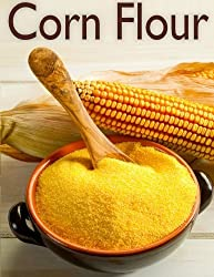 Corn Flour :The Ultimate Recipe Guide by Susan Hewsten (2013-11-25)