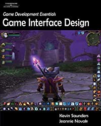 Game Development Essentials: Game Interface Design by Kevin Saunders (2006-06-01)