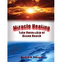 Miracle Healing: Take Ownership of Divine Health