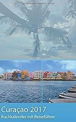 Curacao 2017 - Buchkalender | Terminplaner Mit 40-seitigem Reiseführer