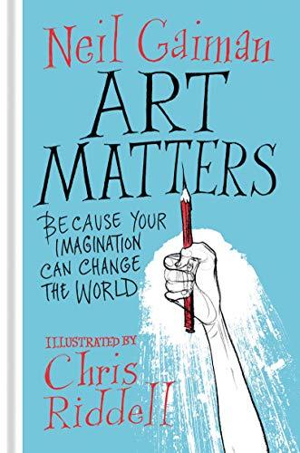 Art Matters: Because Your Imagination Can Change the World por Neil Gaiman