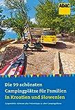 Die 99 schönsten Campingplätze für Familien in Kroatien und Slowenien -