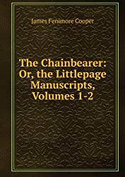 The chainbearer, or, The littlepage manuscripts