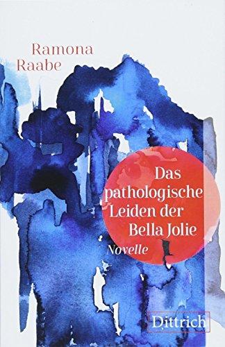 Das pathologische Leiden der Bella Jolie: Novelle