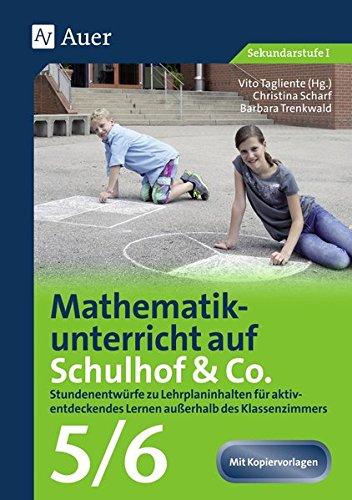 Mathematikunterricht auf dem Schulhof Klasse 5/6: Stundenentwürfe zu Lehrplaninhalten für aktiv- entdeckendes Lernen außerhalb des Klassenzimmers (Unterricht auf dem Schulhof Sekundarstufe)